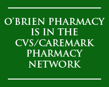 O'Brien Pharmacy is in the CVS/Caremark Pharmacy Network